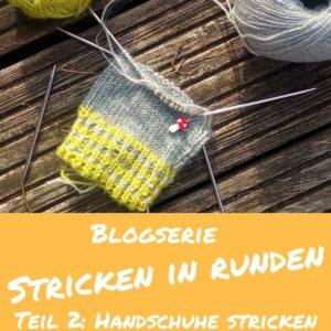 Blogserie - Stricken in Runden - Teil 2 -Handschuhe stricken