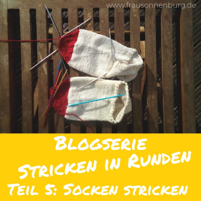 Stricken in Runden - Blogserie - Teil 5 - Socken stricken